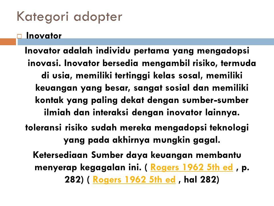 Kategori adopter  Inovator Inovator adalah individu pertama yang mengadopsi inovasi.