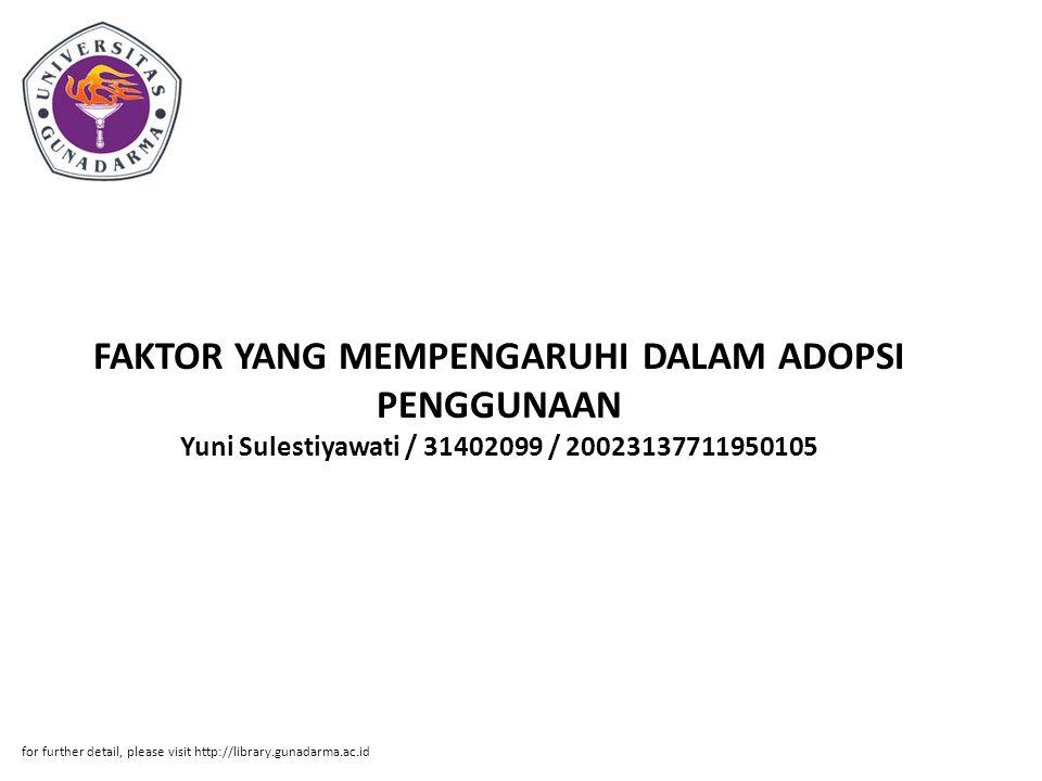 FAKTOR YANG MEMPENGARUHI DALAM ADOPSI PENGGUNAAN Yuni Sulestiyawati / 31402099 / 20023137711950105 for further detail, please visit http://library.gunadarma.ac.id