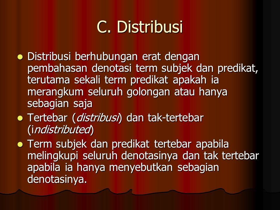C. Distribusi Distribusi berhubungan erat dengan pembahasan denotasi term subjek dan predikat, terutama sekali term predikat apakah ia merangkum selur