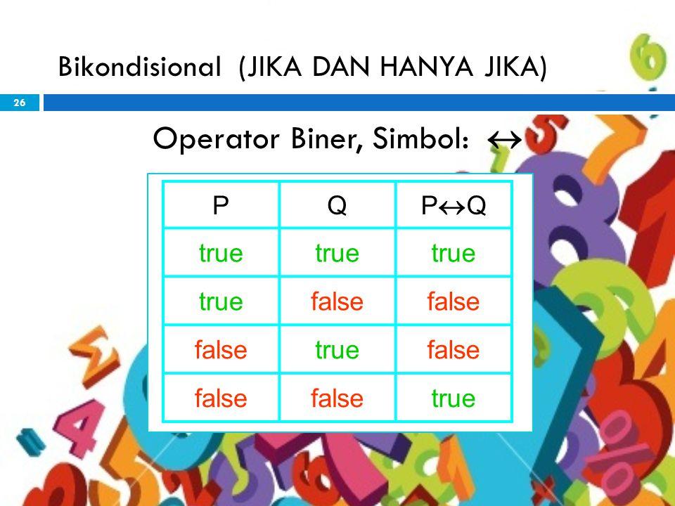 26 Bikondisional (JIKA DAN HANYA JIKA) Operator Biner, Simbol:  PQ PQPQ true false truefalse true