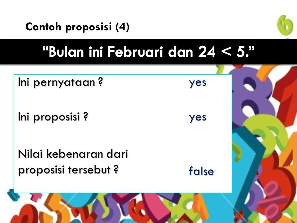 8 Contoh proposisi (4) Ini pernyataan .yes Ini proposisi .