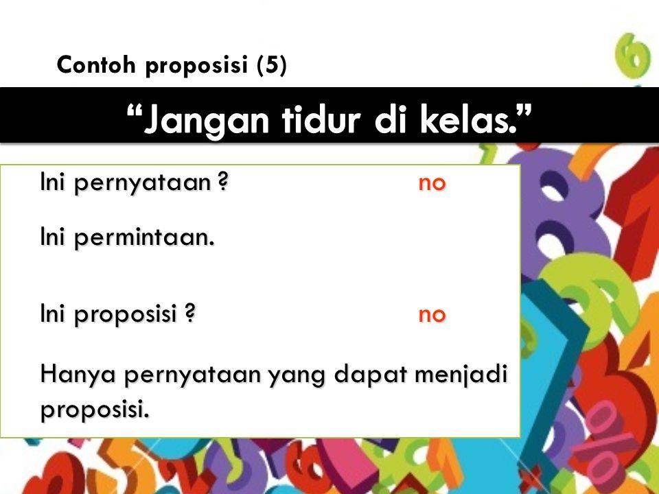 10 Contoh proposisi (6) Ini pernyataan .yes Ini proposisi .
