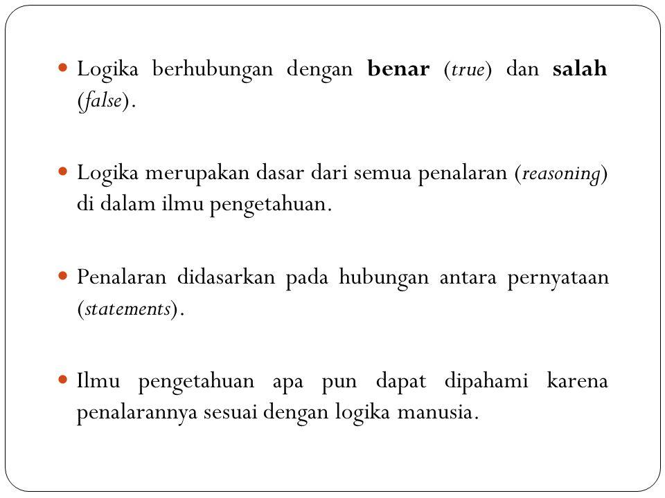 Logika berhubungan dengan benar (true) dan salah (false). Logika merupakan dasar dari semua penalaran (reasoning) di dalam ilmu pengetahuan. Penalaran