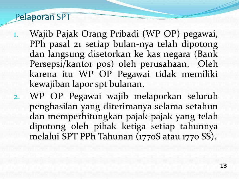Pelaporan SPT 1. Wajib Pajak Orang Pribadi (WP OP) pegawai, PPh pasal 21 setiap bulan-nya telah dipotong dan langsung disetorkan ke kas negara (Bank P