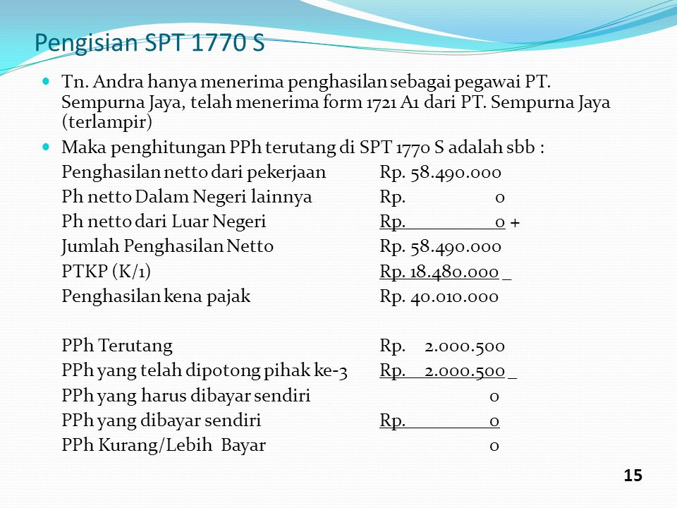 Pengisian SPT 1770 S Tn. Andra hanya menerima penghasilan sebagai pegawai PT. Sempurna Jaya, telah menerima form 1721 A1 dari PT. Sempurna Jaya (terla
