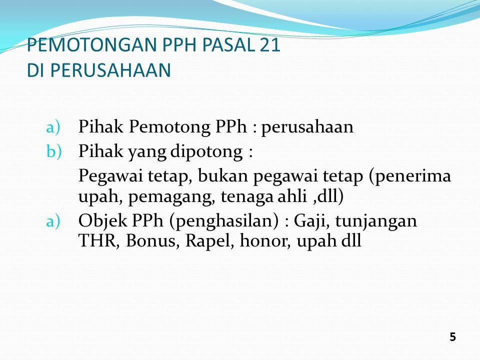 PEMOTONGAN PPH PASAL 21 DI PERUSAHAAN a) Pihak Pemotong PPh : perusahaan b) Pihak yang dipotong : Pegawai tetap, bukan pegawai tetap (penerima upah, p