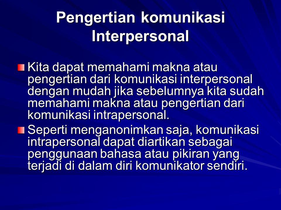 Pengertian komunikasi Interpersonal Kita dapat memahami makna atau pengertian dari komunikasi interpersonal dengan mudah jika sebelumnya kita sudah memahami makna atau pengertian dari komunikasi intrapersonal.