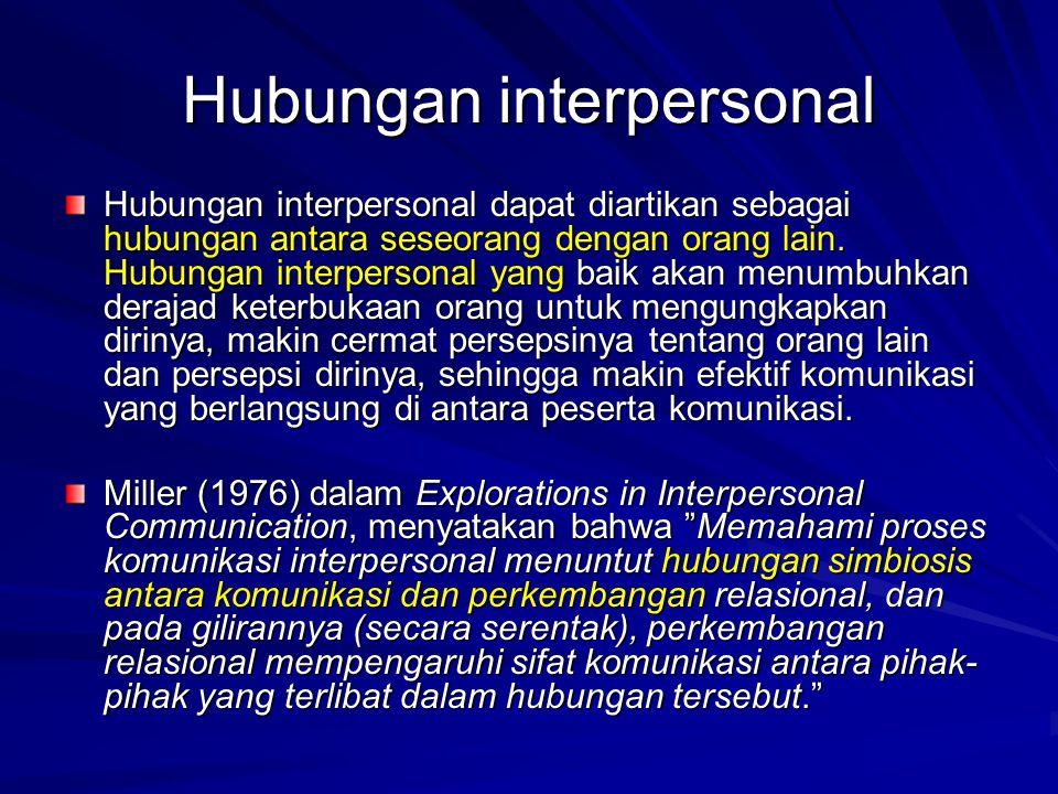 Hubungan interpersonal Hubungan interpersonal dapat diartikan sebagai hubungan antara seseorang dengan orang lain.