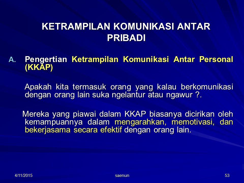 4/11/2015 saenun 53 KETRAMPILAN KOMUNIKASI ANTAR PRIBADI A.