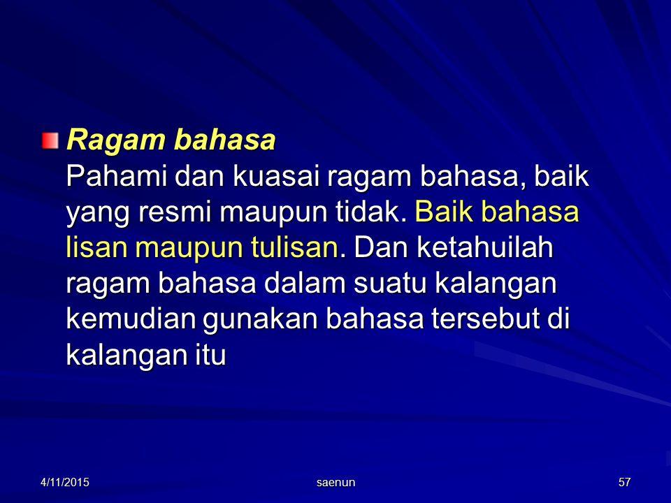 4/11/2015 saenun 57 Ragam bahasa Pahami dan kuasai ragam bahasa, baik yang resmi maupun tidak.