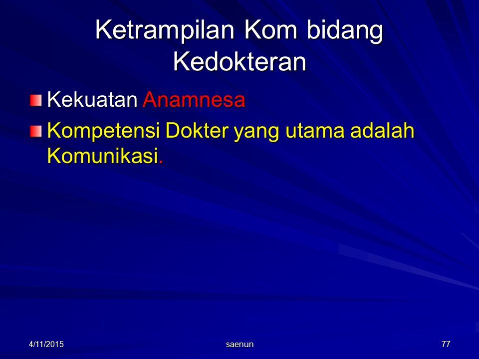 4/11/2015 saenun 77 Ketrampilan Kom bidang Kedokteran Kekuatan Anamnesa Kompetensi Dokter yang utama adalah Komunikasi.
