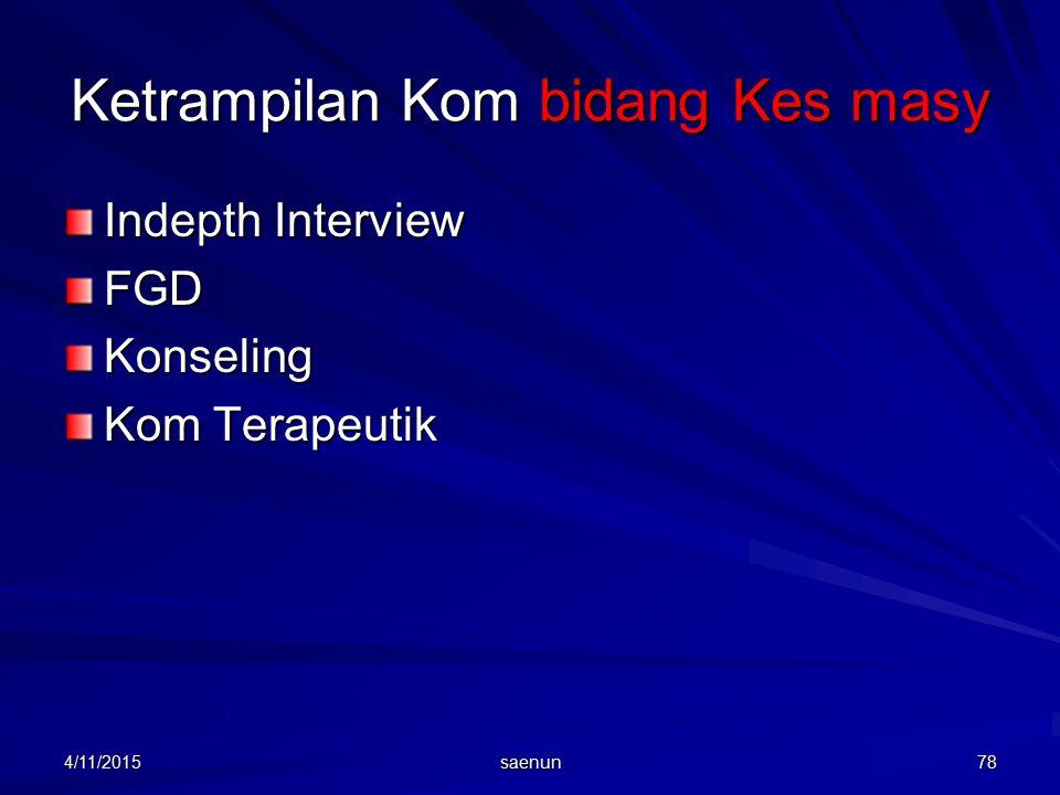 4/11/2015 saenun 78 Ketrampilan Kom bidang Kes masy Indepth Interview FGDKonseling Kom Terapeutik