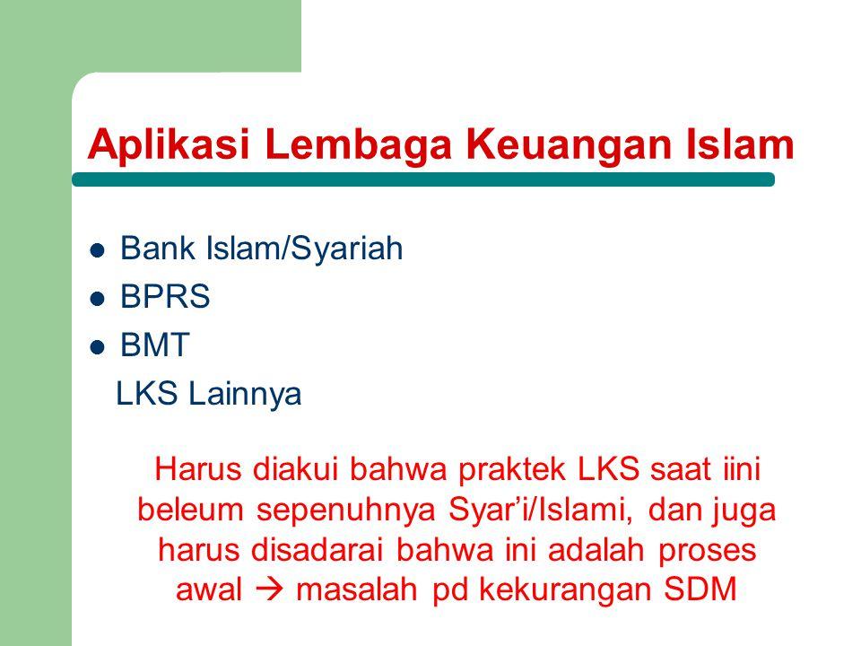 Aplikasi Lembaga Keuangan Islam Bank Islam/Syariah BPRS BMT LKS Lainnya Harus diakui bahwa praktek LKS saat iini beleum sepenuhnya Syar'i/Islami, dan
