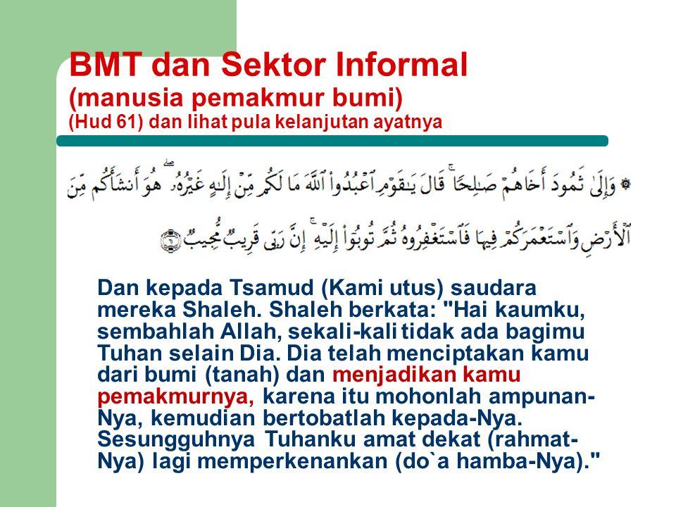 BMT dan Sektor Informal (manusia pemakmur bumi) (Hud 61) dan lihat pula kelanjutan ayatnya Dan kepada Tsamud (Kami utus) saudara mereka Shaleh. Shaleh