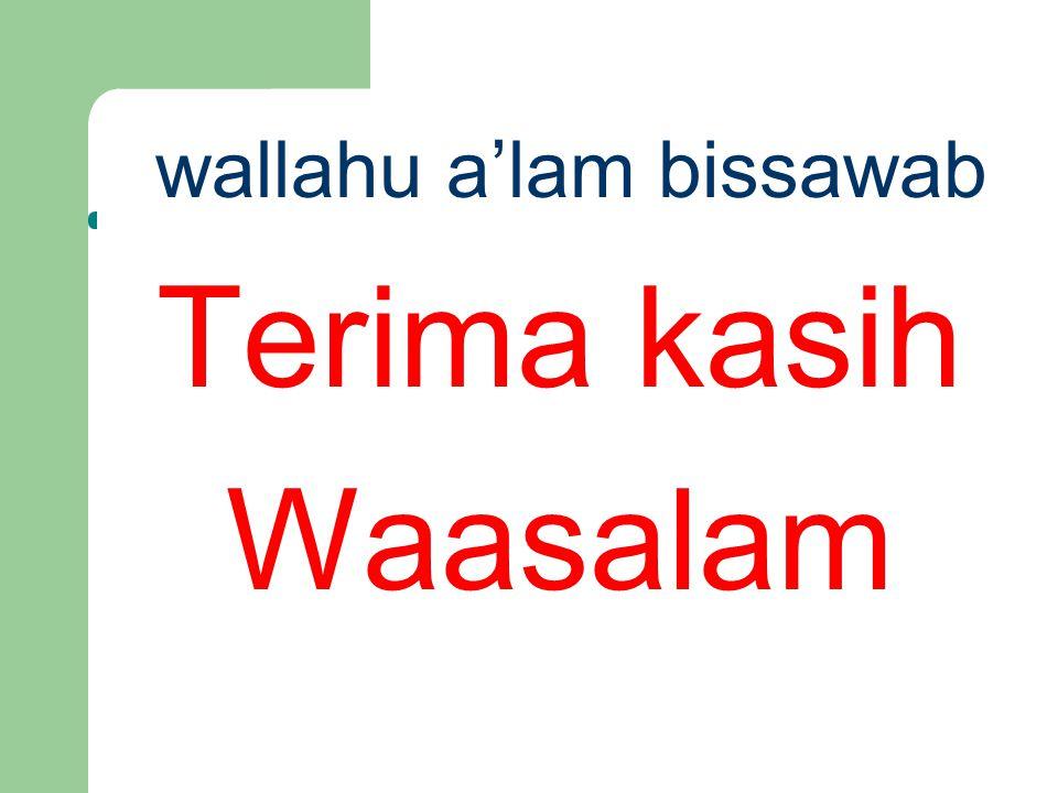 wallahu a'lam bissawab Terima kasih Waasalam