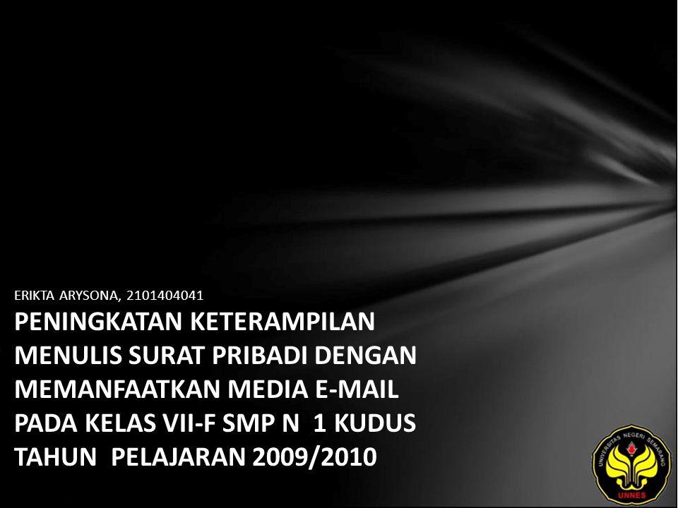 ERIKTA ARYSONA, 2101404041 PENINGKATAN KETERAMPILAN MENULIS SURAT PRIBADI DENGAN MEMANFAATKAN MEDIA E-MAIL PADA KELAS VII-F SMP N 1 KUDUS TAHUN PELAJARAN 2009/2010