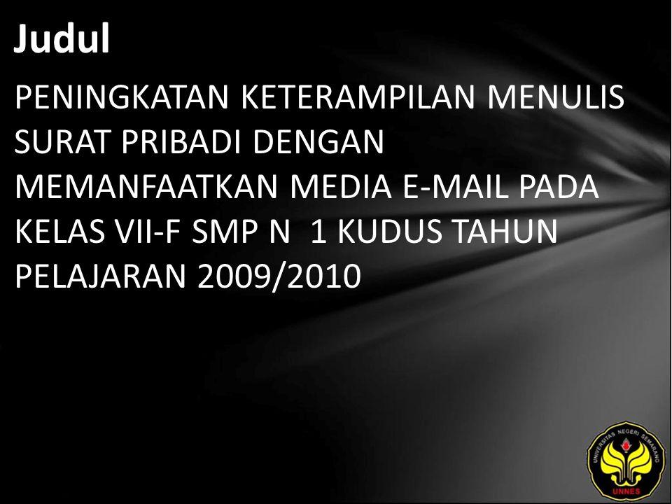 Judul PENINGKATAN KETERAMPILAN MENULIS SURAT PRIBADI DENGAN MEMANFAATKAN MEDIA E-MAIL PADA KELAS VII-F SMP N 1 KUDUS TAHUN PELAJARAN 2009/2010