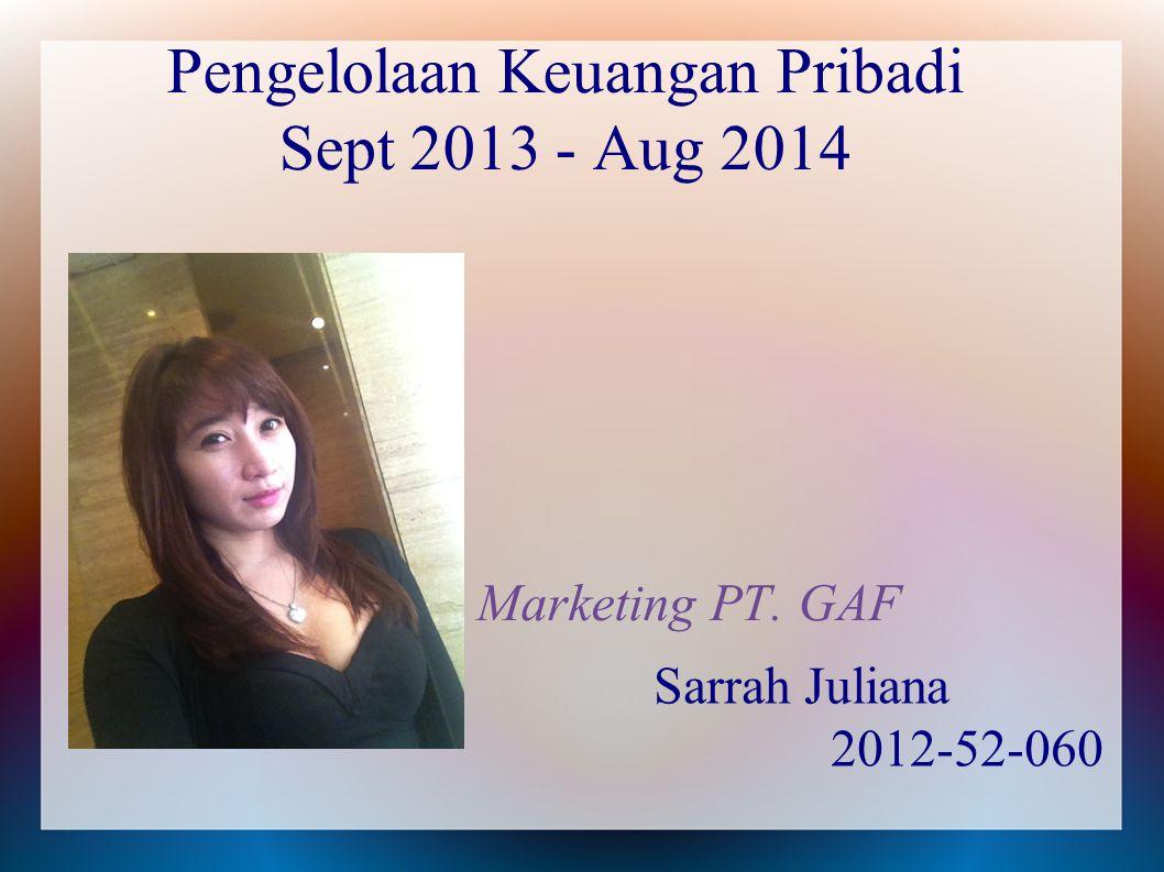 Pengelolaan Keuangan Pribadi Sept 2013 - Aug 2014 Marketing PT. GAF Sarrah Juliana 2012-52-060