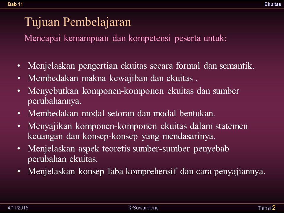  Suwardjono Bab 11Ekuitas 4/11/2015 Transi 2 Menjelaskan pengertian ekuitas secara formal dan semantik.