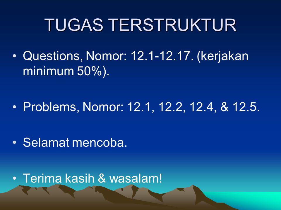 TUGAS TERSTRUKTUR Questions, Nomor: 12.1-12.17. (kerjakan minimum 50%). Problems, Nomor: 12.1, 12.2, 12.4, & 12.5. Selamat mencoba. Terima kasih & was