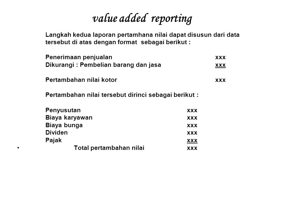 value added reporting Langkah kedua laporan pertamhana nilai dapat disusun dari data tersebut di atas dengan format sebagai berikut : Penerimaan penju
