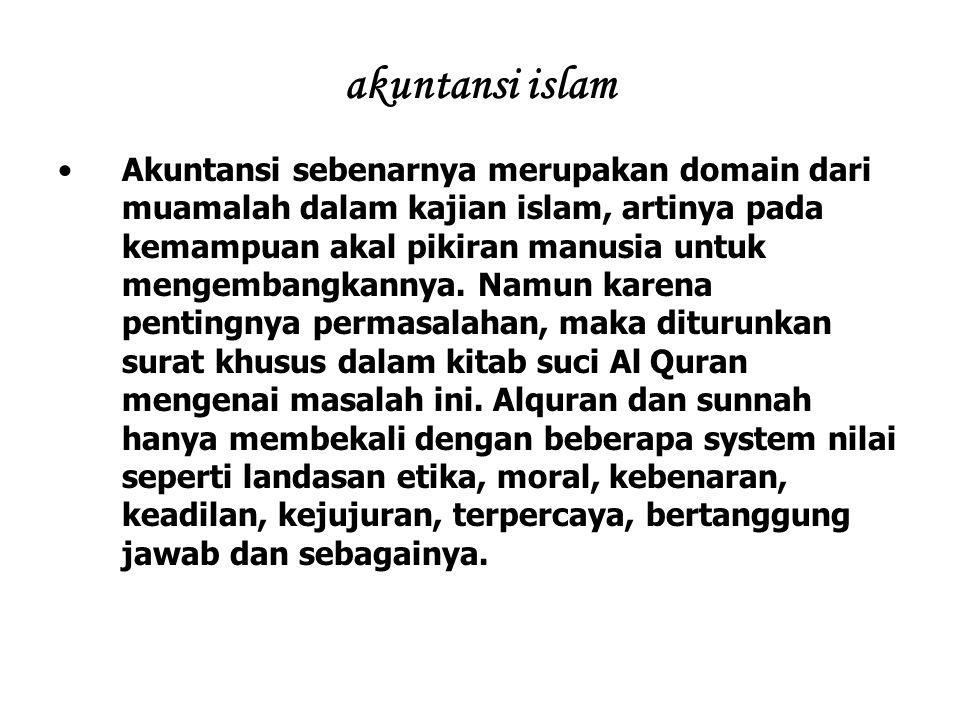akuntansi islam Akuntansi sebenarnya merupakan domain dari muamalah dalam kajian islam, artinya pada kemampuan akal pikiran manusia untuk mengembangka