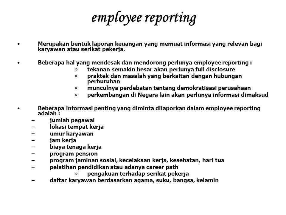 employee reporting Merupakan bentuk laporan keuangan yang memuat informasi yang relevan bagi karyawan atau serikat pekerja. Beberapa hal yang mendesak