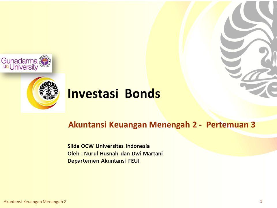 Slide OCW Universitas Indonesia Oleh : Nurul Husnah dan Dwi Martani Departemen Akuntansi FEUI Investasi Bonds Akuntansi Keuangan Menengah 2 1 Akuntans