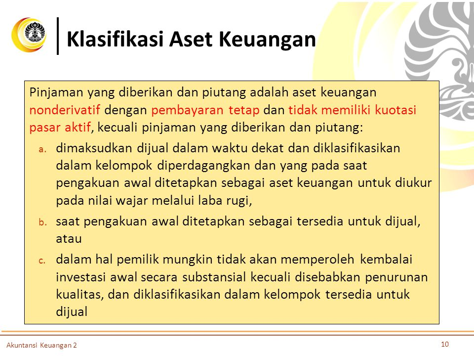 Klasifikasi Aset Keuangan 10 Akuntansi Keuangan 2 Pinjaman yang diberikan dan piutang adalah aset keuangan nonderivatif dengan pembayaran tetap dan ti