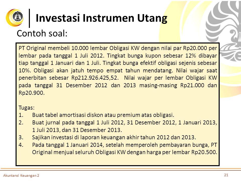 Investasi Instrumen Utang 21 Akuntansi Keuangan 2 PT Original membeli 10.000 lembar Obligasi KW dengan nilai par Rp20.000 per lembar pada tanggal 1 Ju