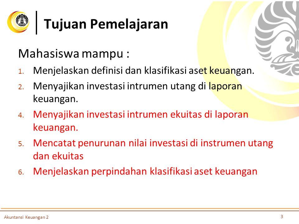 Tujuan Pemelajaran Mahasiswa mampu : 1. Menjelaskan definisi dan klasifikasi aset keuangan. 2. Menyajikan investasi intrumen utang di laporan keuangan