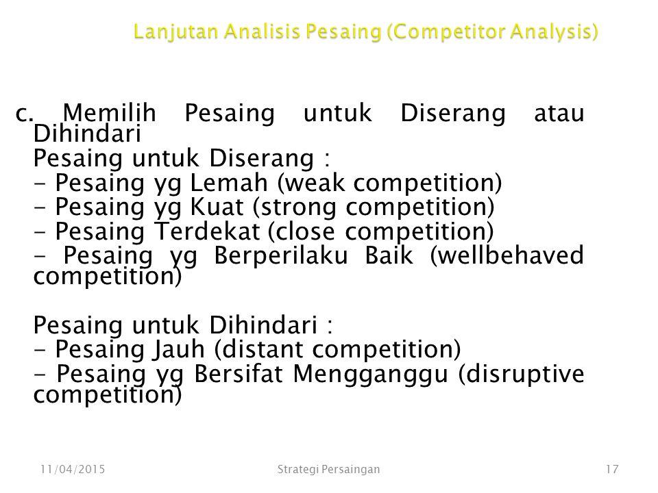 Lanjutan Analisis Pesaing (Competitor Analysis) c. Memilih Pesaing untuk Diserang atau Dihindari Pesaing untuk Diserang : - Pesaing yg Lemah (weak com