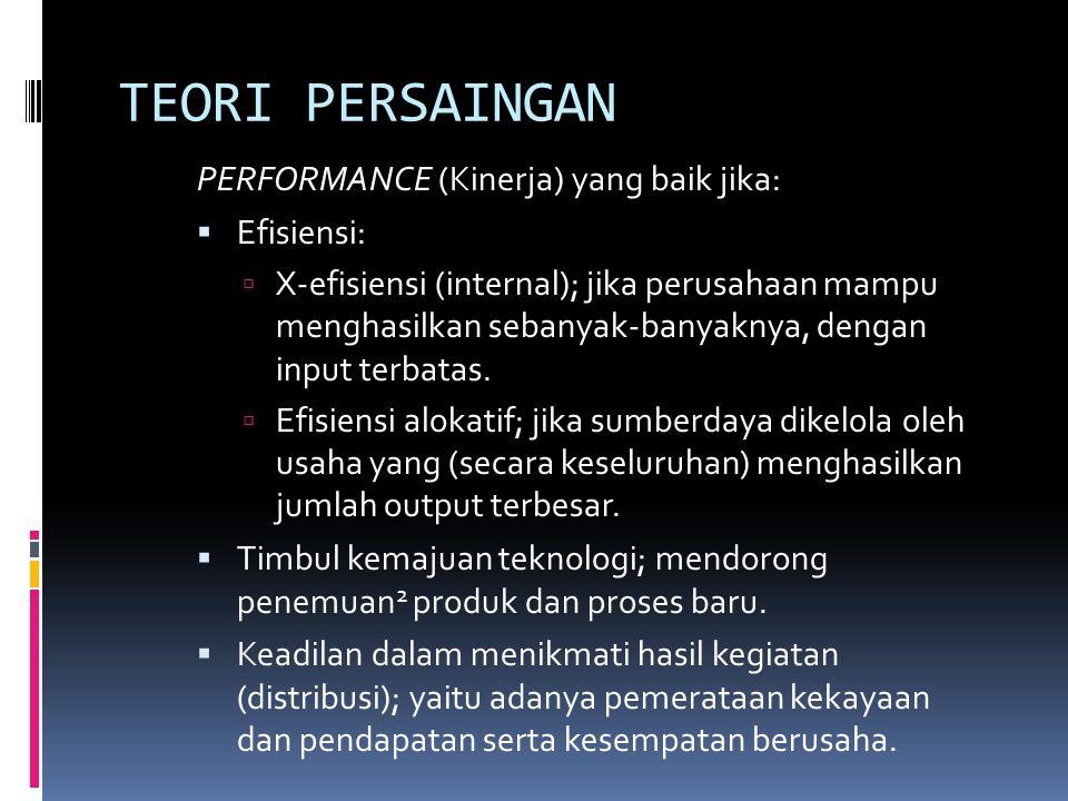 TEORI PERSAINGAN PERFORMANCE (Kinerja) yang baik jika:  Efisiensi:  X-efisiensi (internal); jika perusahaan mampu menghasilkan sebanyak-banyaknya, dengan input terbatas.