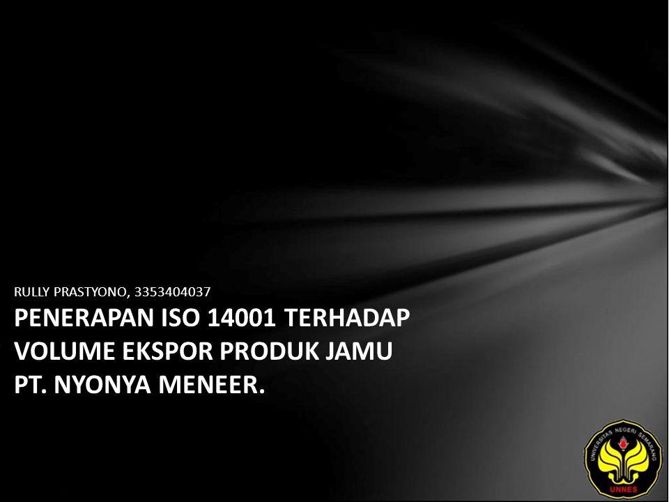 RULLY PRASTYONO, 3353404037 PENERAPAN ISO 14001 TERHADAP VOLUME EKSPOR PRODUK JAMU PT. NYONYA MENEER.