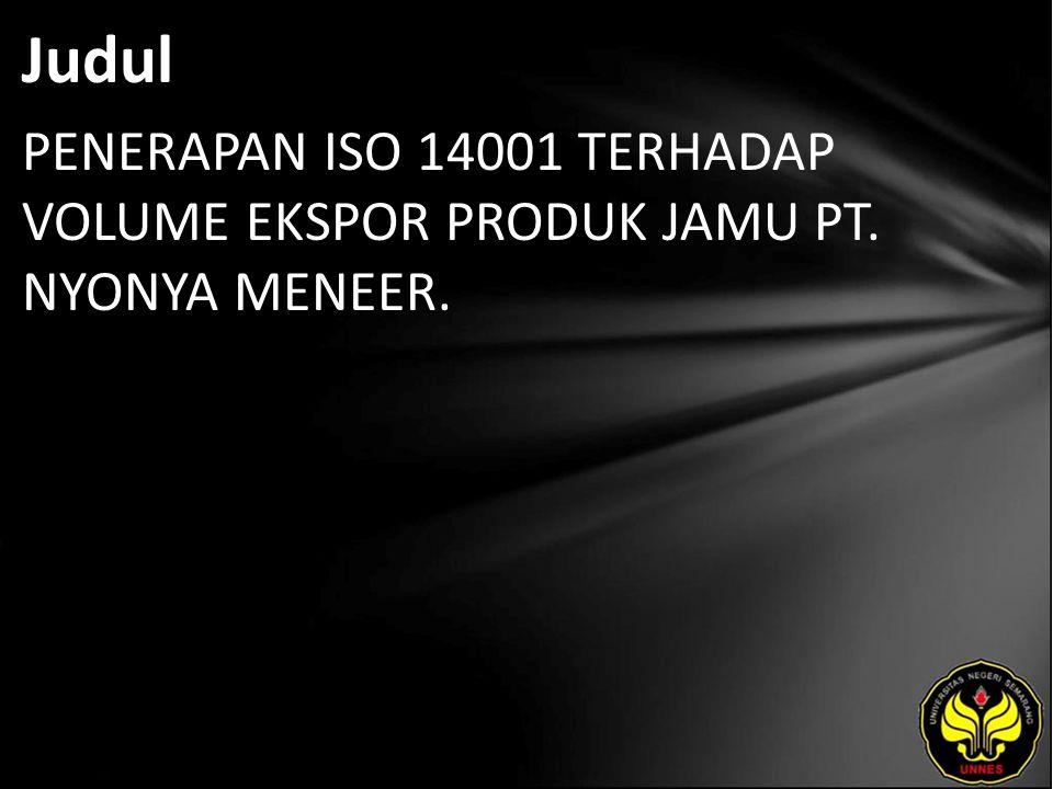 Judul PENERAPAN ISO 14001 TERHADAP VOLUME EKSPOR PRODUK JAMU PT. NYONYA MENEER.