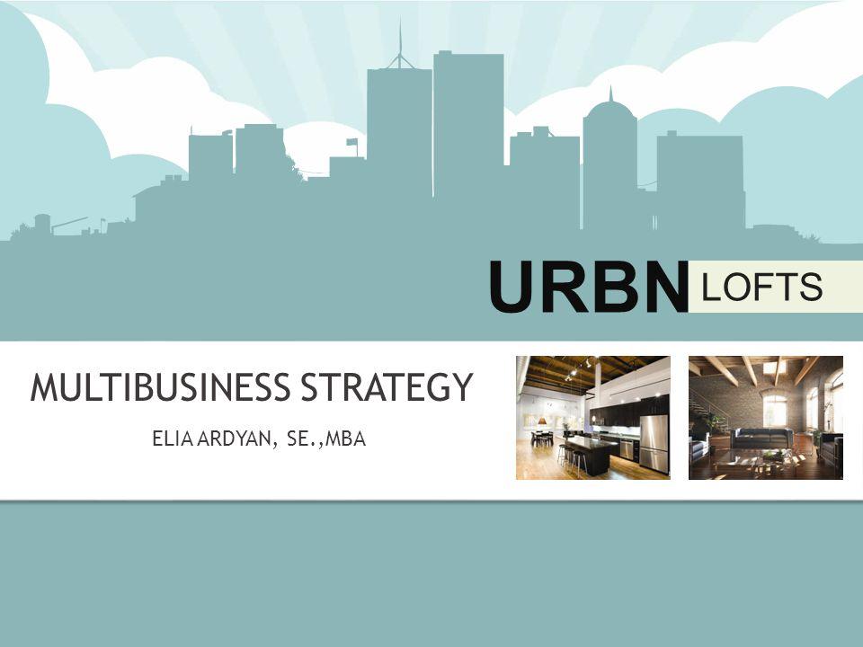 URBN LOFTS 1837 LOFT STREET, ANYTOWN, NY 50080 URBN LOFTS URBN LOFTS MULTIBUSINESS STRATEGY ELIA ARDYAN, SE.,MBA