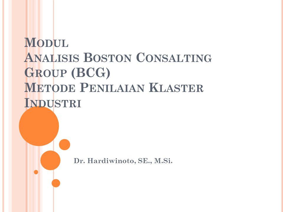 M ODUL A NALISIS B OSTON C ONSALTING G ROUP (BCG) M ETODE P ENILAIAN K LASTER I NDUSTRI Dr.