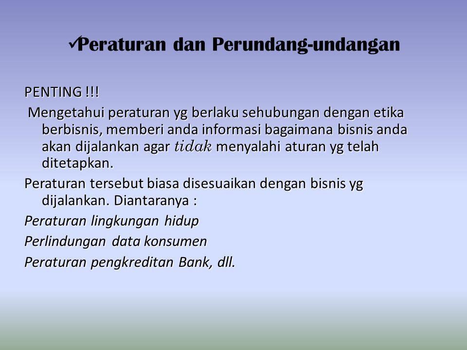 Peraturan dan Perundang-undangan PENTING !!! Mengetahui peraturan yg berlaku sehubungan dengan etika berbisnis, memberi anda informasi bagaimana bisni