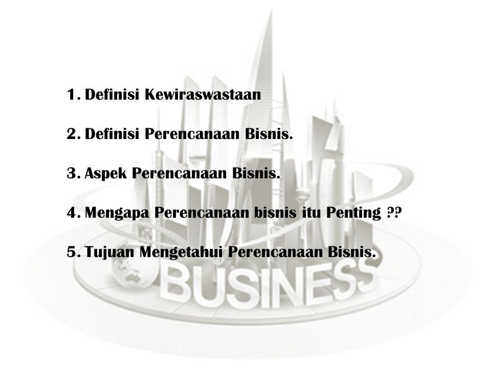 1.Definisi Kewiraswastaan 2.Definisi Perencanaan Bisnis. 3.Aspek Perencanaan Bisnis. 4.Mengapa Perencanaan bisnis itu Penting ?? 5.Tujuan Mengetahui P