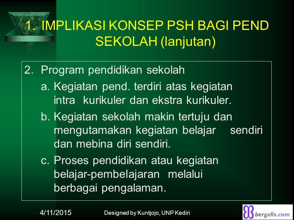 1.IMPLIKASI KONSEP PSH BAGI PEND SEKOLAH (lanjutan) 2.Program pendidikan sekolah a.Kegiatan pend. terdiri atas kegiatan intra kurikuler dan ekstra kur