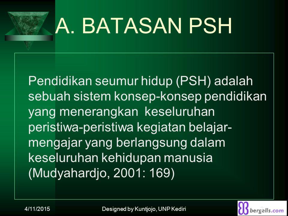 A. BATASAN PSH Pendidikan seumur hidup (PSH) adalah sebuah sistem konsep-konsep pendidikan yang menerangkan keseluruhan peristiwa-peristiwa kegiatan b
