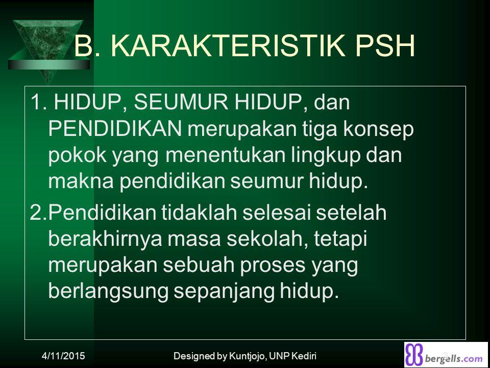 B. KARAKTERISTIK PSH 1. HIDUP, SEUMUR HIDUP, dan PENDIDIKAN merupakan tiga konsep pokok yang menentukan lingkup dan makna pendidikan seumur hidup. 2.P
