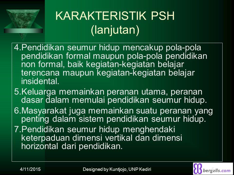 KARAKTERISTIK PSH (lanjutan) 4.Pendidikan seumur hidup mencakup pola-pola pendidikan formal maupun pola-pola pendidikan non formal, baik kegiatan-kegi