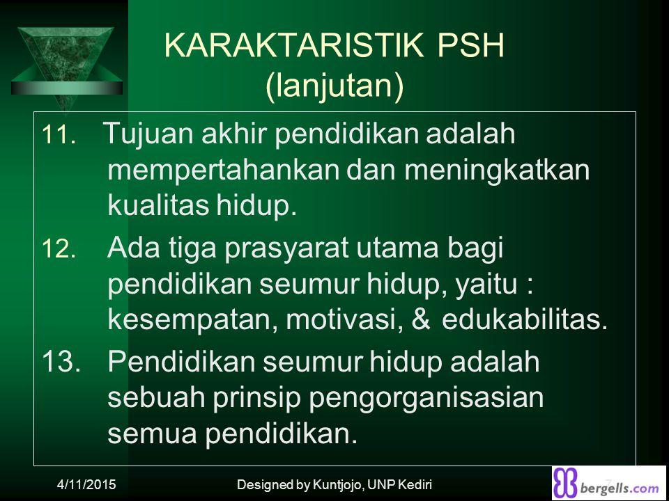 KARAKTARISTIK PSH (lanjutan) 11. Tujuan akhir pendidikan adalah mempertahankan dan meningkatkan kualitas hidup. 12. Ada tiga prasyarat utama bagi pend