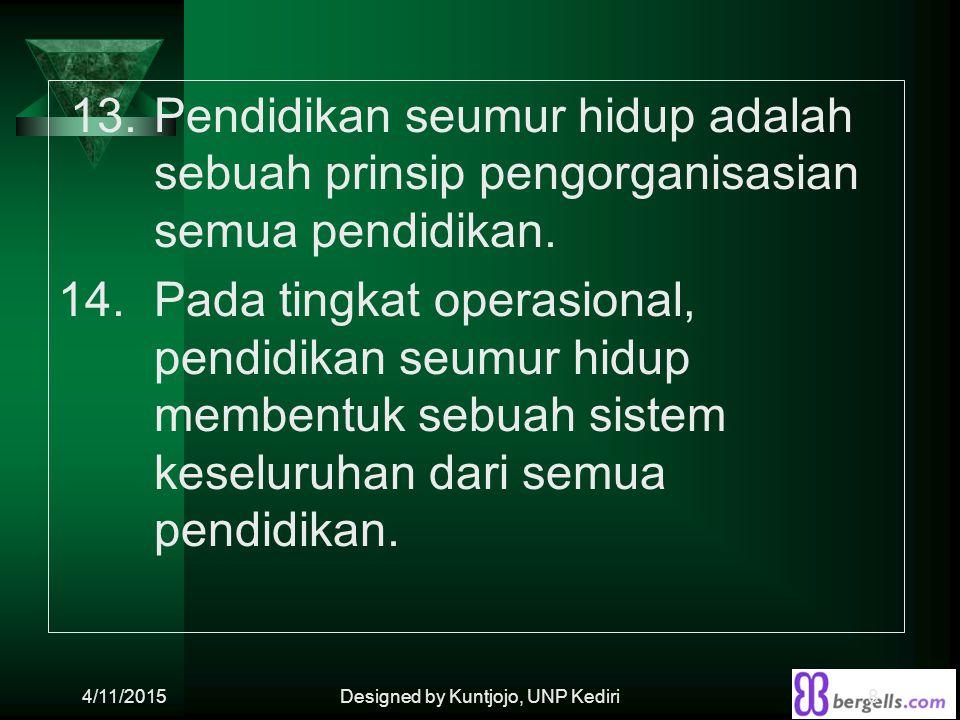 13.Pendidikan seumur hidup adalah sebuah prinsip pengorganisasian semua pendidikan. 14.Pada tingkat operasional, pendidikan seumur hidup membentuk seb