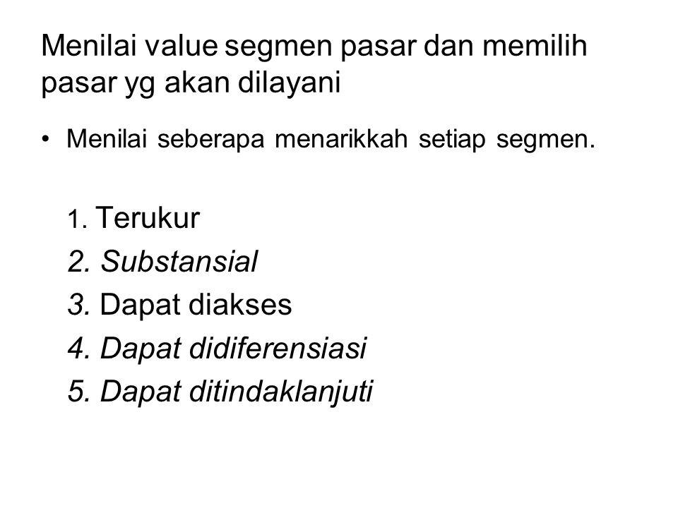 Menilai value segmen pasar dan memilih pasar yg akan dilayani Menilai seberapa menarikkah setiap segmen. 1. Terukur 2. Substansial 3. Dapat diakses 4.
