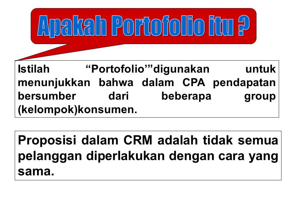 """Istilah """"Portofolio'""""digunakan untuk menunjukkan bahwa dalam CPA pendapatan bersumber dari beberapa group (kelompok)konsumen. Proposisi dalam CRM adal"""