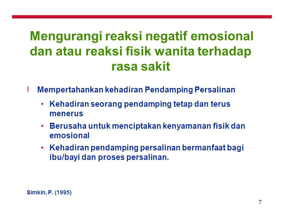 7 Mengurangi reaksi negatif emosional dan atau reaksi fisik wanita terhadap rasa sakit !Mempertahankan kehadiran Pendamping Persalinan Kehadiran seora