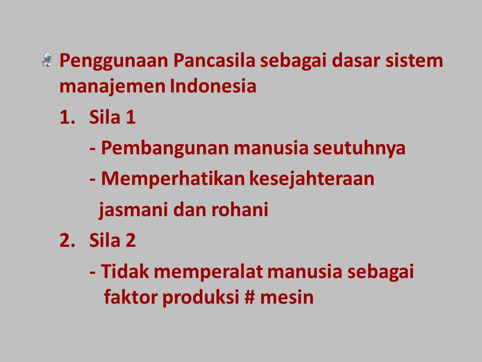 Penggunaan Pancasila sebagai dasar sistem manajemen Indonesia 1.Sila 1 - Pembangunan manusia seutuhnya - Memperhatikan kesejahteraan jasmani dan rohan
