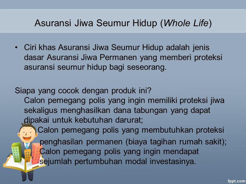 Asuransi Jiwa Seumur Hidup (Whole Life) Ciri khas Asuransi Jiwa Seumur Hidup adalah jenis dasar Asuransi Jiwa Permanen yang memberi proteksi asuransi seumur hidup bagi seseorang.